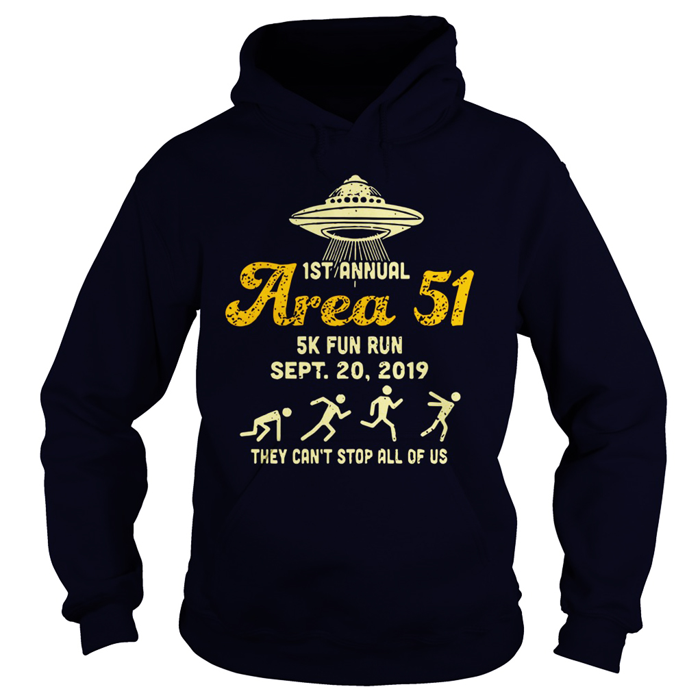 1st Annual Area 51 5k Fun Run Sept 20 2019 They Can_t Stop All Of Us hoodie