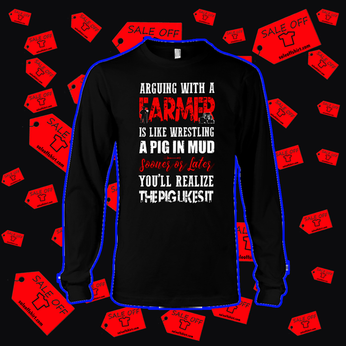 Arguing with a farmer is like wrestling a pig in mud long sleeve tee