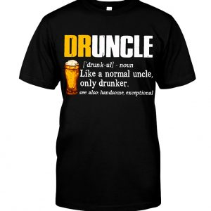 Druncle like a normal uncle only drunker shirt