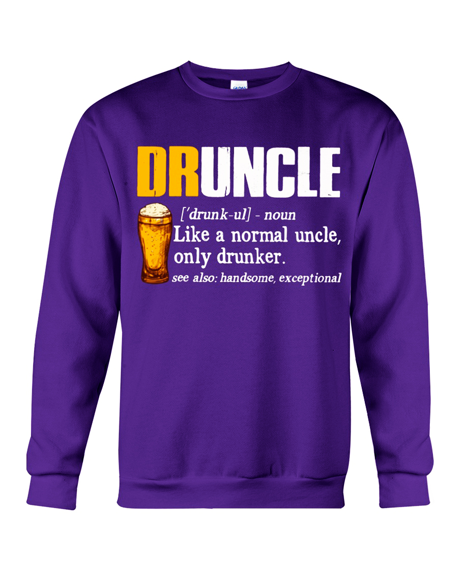 Druncle like a normal uncle only drunker sweatshirt