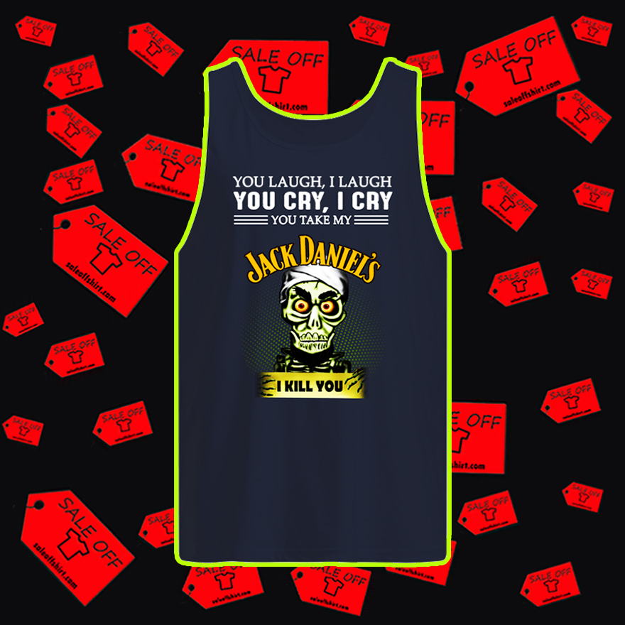 Achmed you laugh I laugh you cry I cry you take my Jack Daniel's tank top