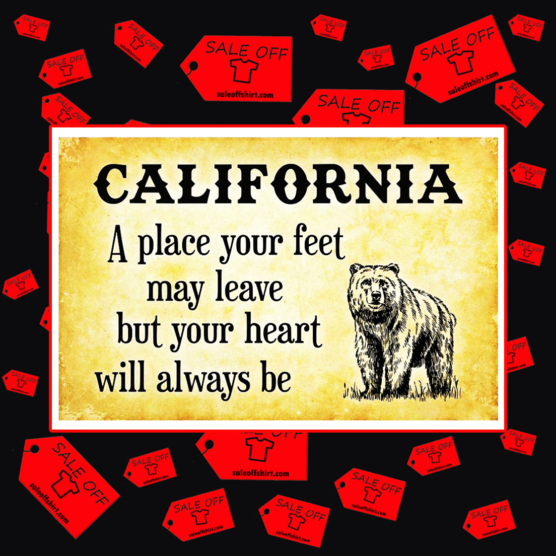 California a place your feet may leave but your heart will always be poster 17x11