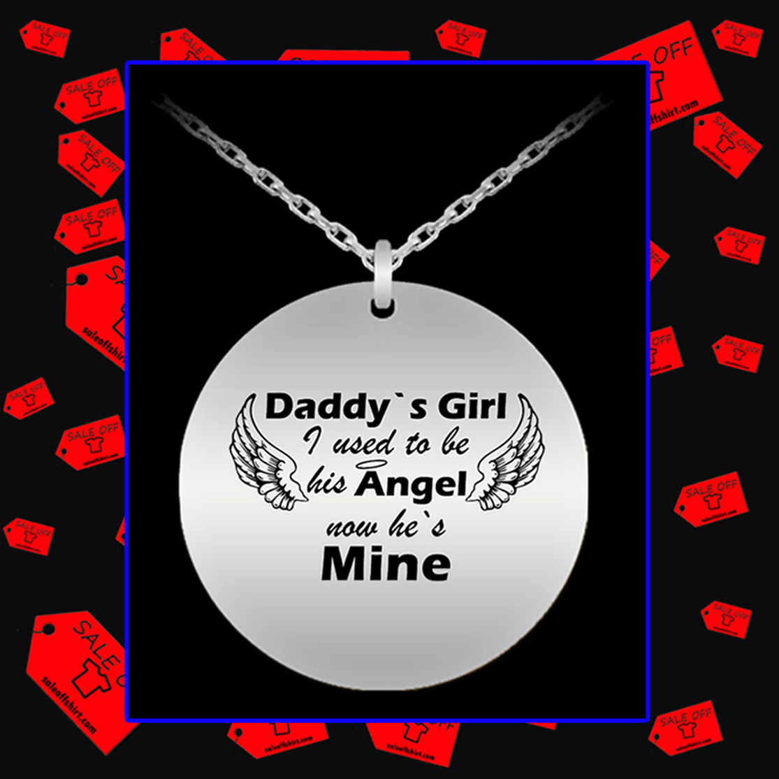 Daddy's girl I used to be his angel now he's mine necklace - stainless steel