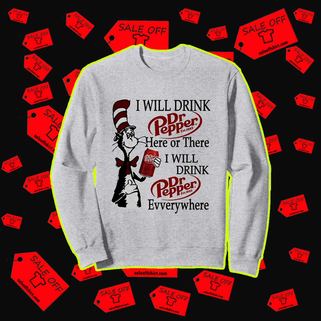 Dr Seuss I will drink Dr Pepper here or there sweatshirt