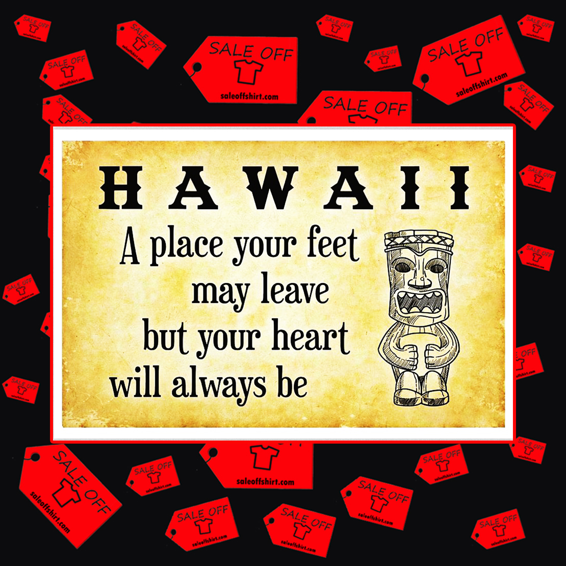 Hawaii a place your feet may leave but your heart will always be poster 17x11