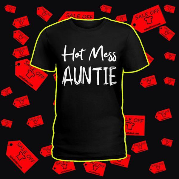 Hot mess auntie shirt