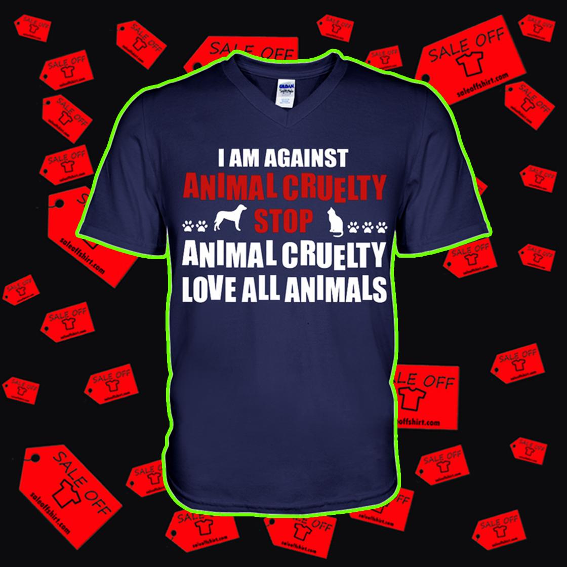 I am against animal cruelty stop animal cruelty love all animals v-neck