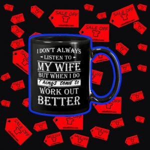 I don't always listen to my wife mug