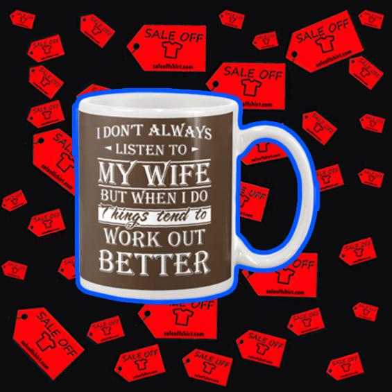 I don't always listen to my wife mug - chocolate