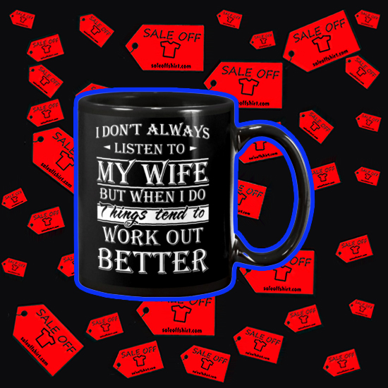 I don't always listen to my wife mug