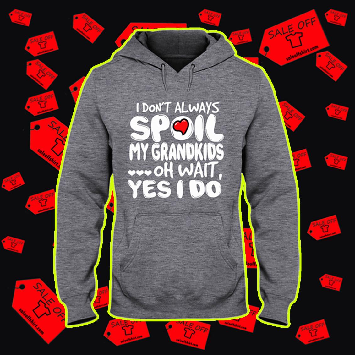 I don't always spoil my grandkids oh wait yes I do hooded sweatshirt