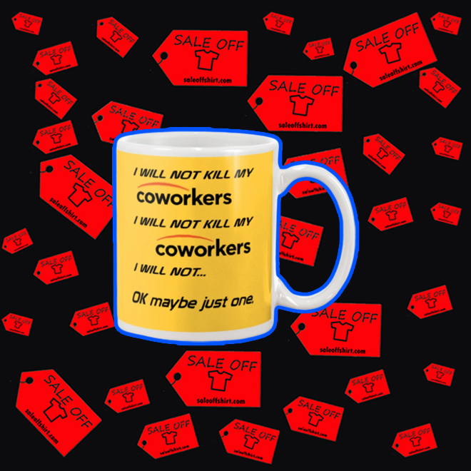 I will not kill my coworkers mug - yeallow