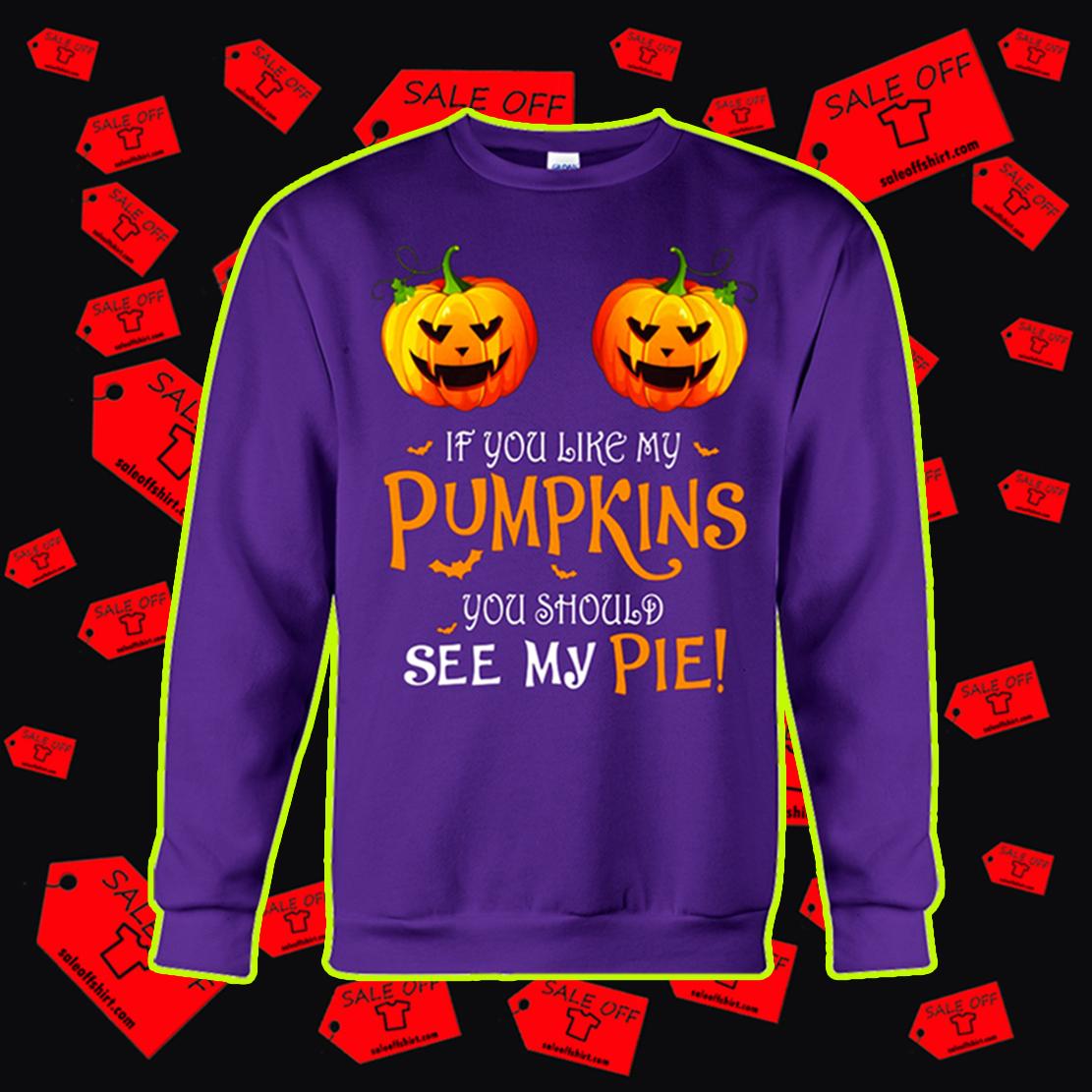 If you like my pumpkins you should see my pie sweatshirt