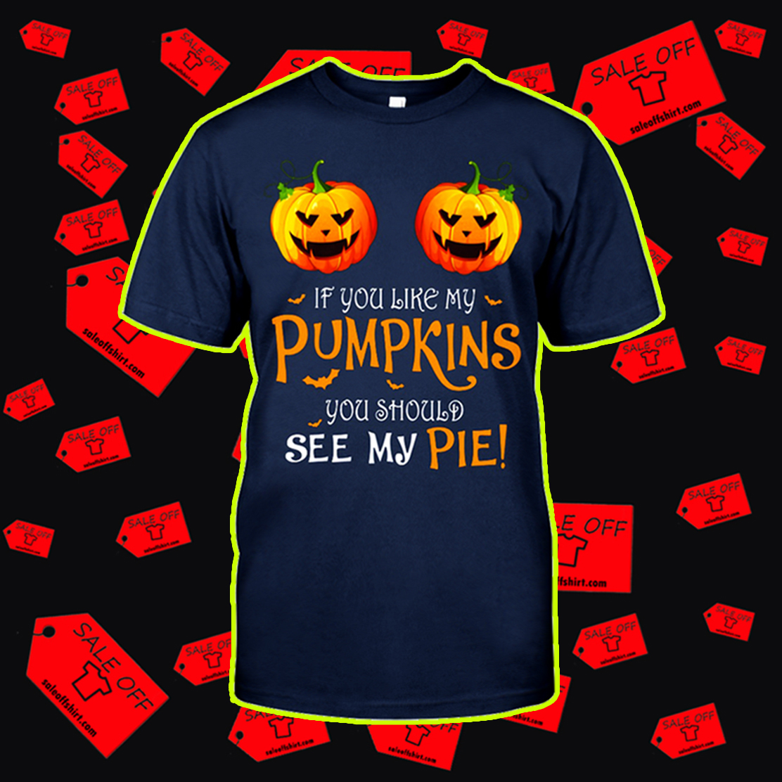 If you like my pumpkins you should see my pie t-shirt