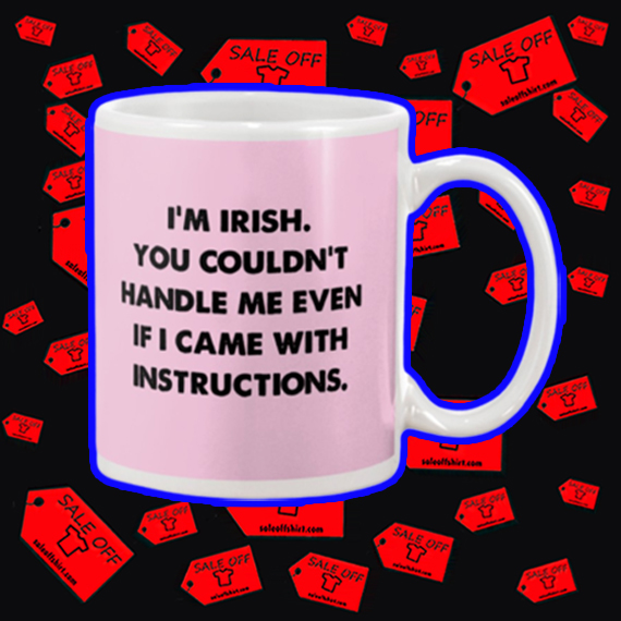 I'm irish you couldn't handle me even if I came with instructions mug - pink