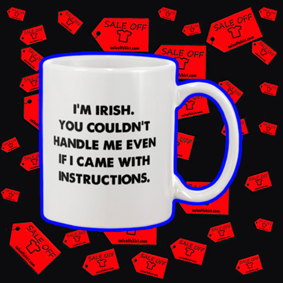 I'm irish you couldn't handle me even if I came with instructions mug - white