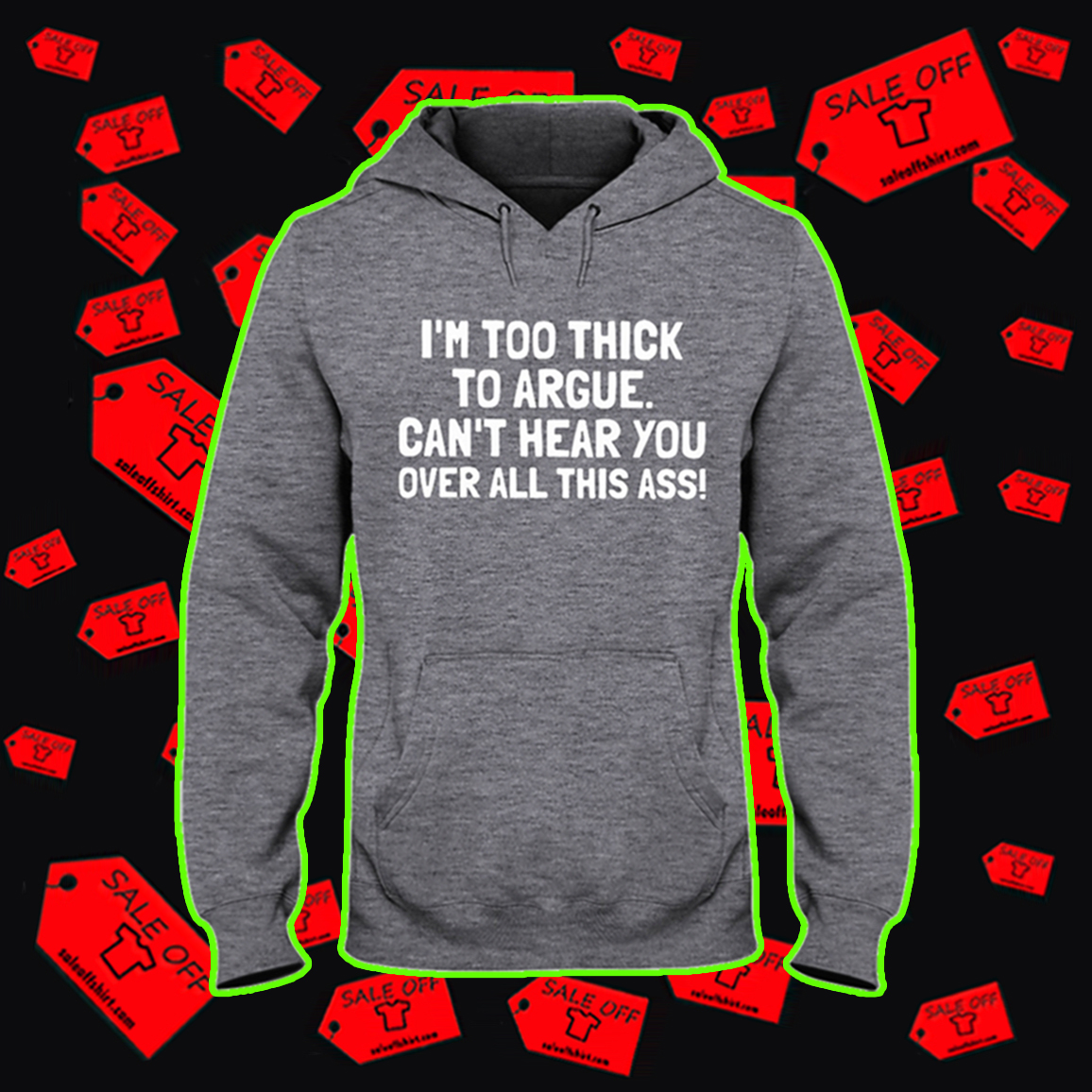 I'm too thick to argue can't hear you over all this ass hooded sweatshirt