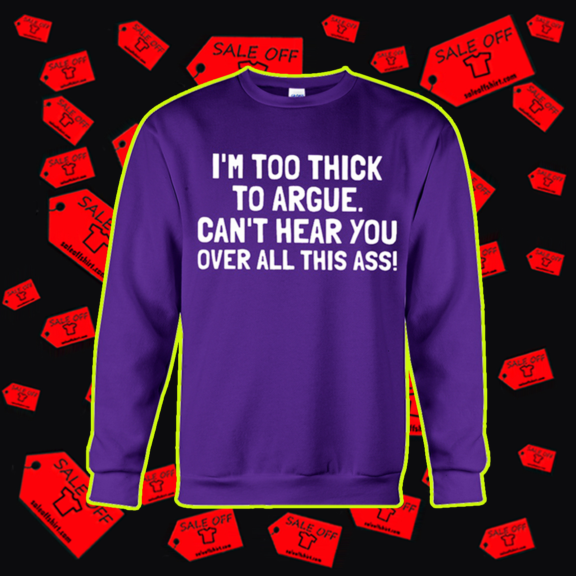 I'm too thick to argue can't hear you over all this ass sweatshirt