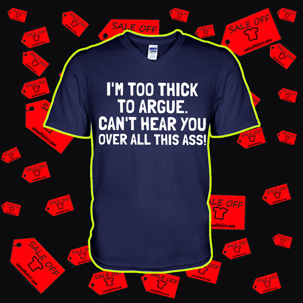 I'm too thick to argue can't hear you over all this ass v-neck