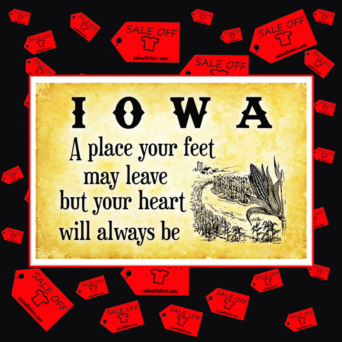 Iowa a place your feet may leave but your heart will always be poster 17x11