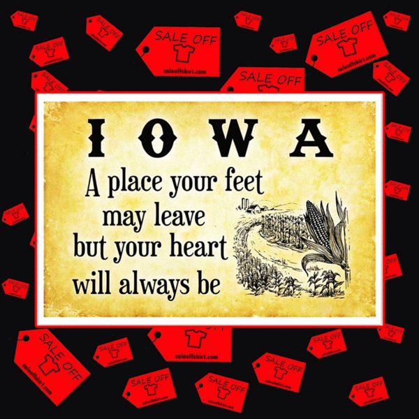 Iowa a place your feet may leave but your heart will always be poster