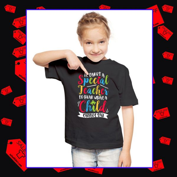 It takes a special teacher to hear what a child cannot say shirt
