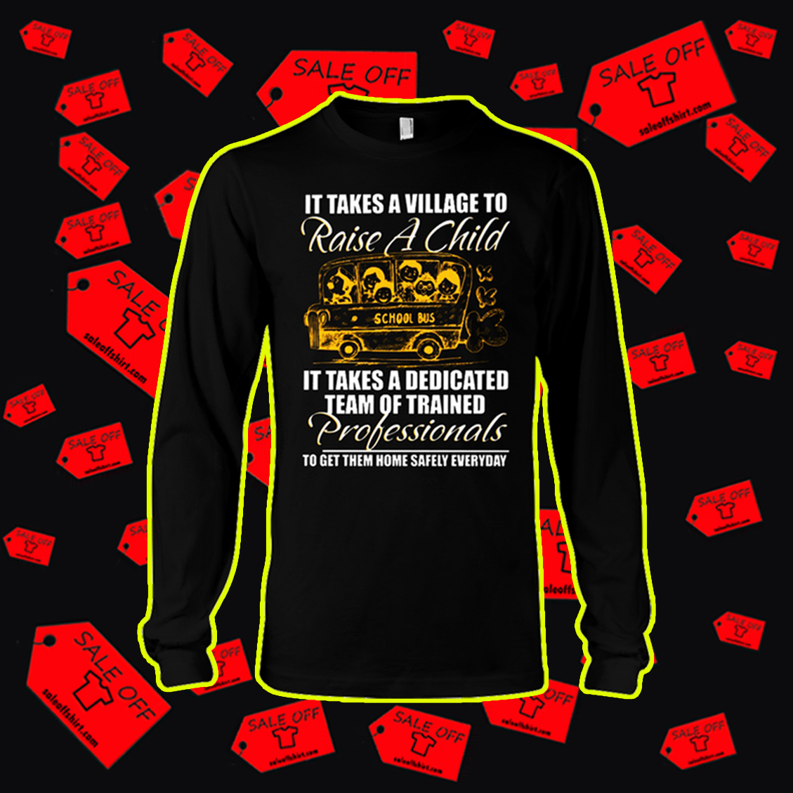 It takes a village to raise a child it takes a dedicated team of trained professionals long sleeve tee