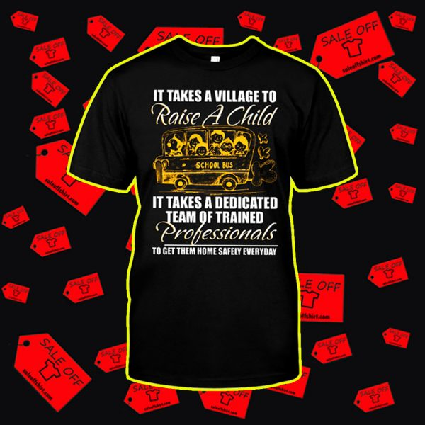 It takes a village to raise a child it takes a dedicated team of trained professionals shirt