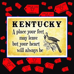Kentucky a place your feet may leave but your heart will always be poster