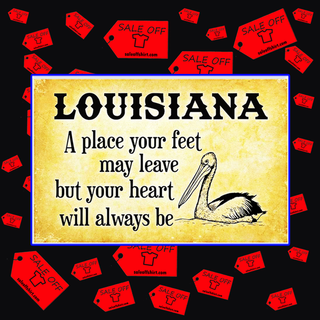 Louisiana a place your feet may leave but your heart will always be poster 17x11