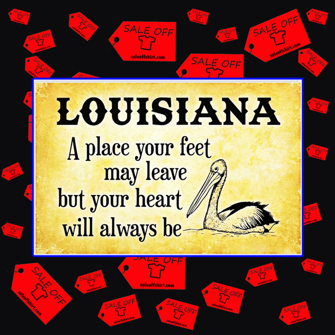 Louisiana a place your feet may leave but your heart will always be poster 24x16