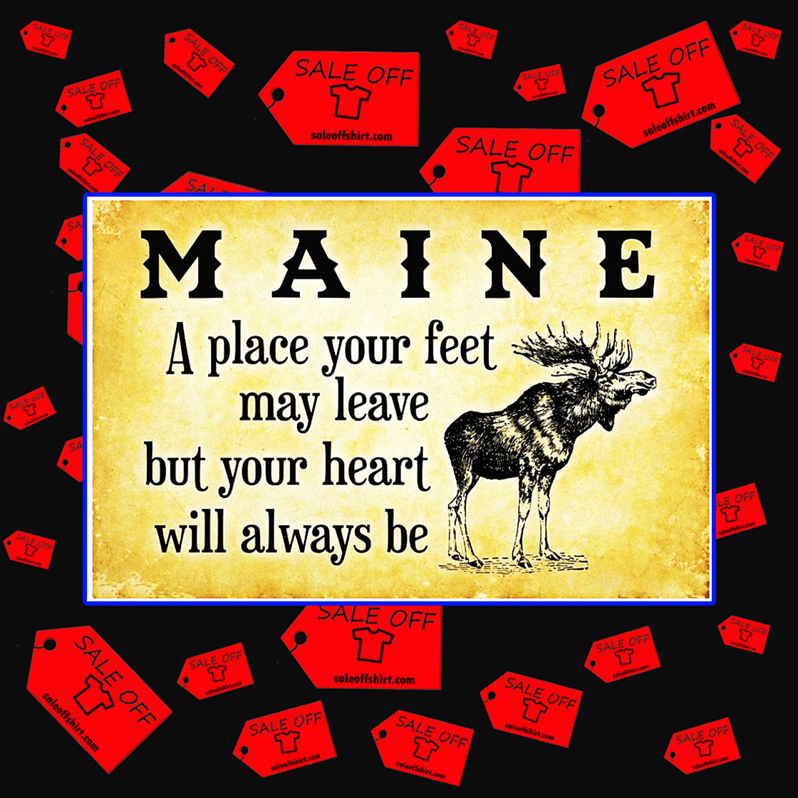 Maine a place your feet may leave but your heart will always be poster 17x11