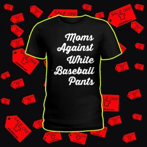 Moms against white baseball pants shirt