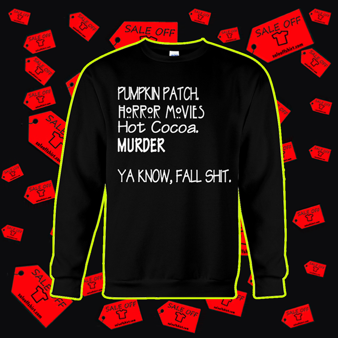 Pumpkin patch horror movies hot cocoa murder ya know fall shit sweatshirt
