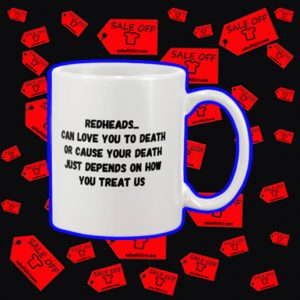 Redheads can love you to death mug