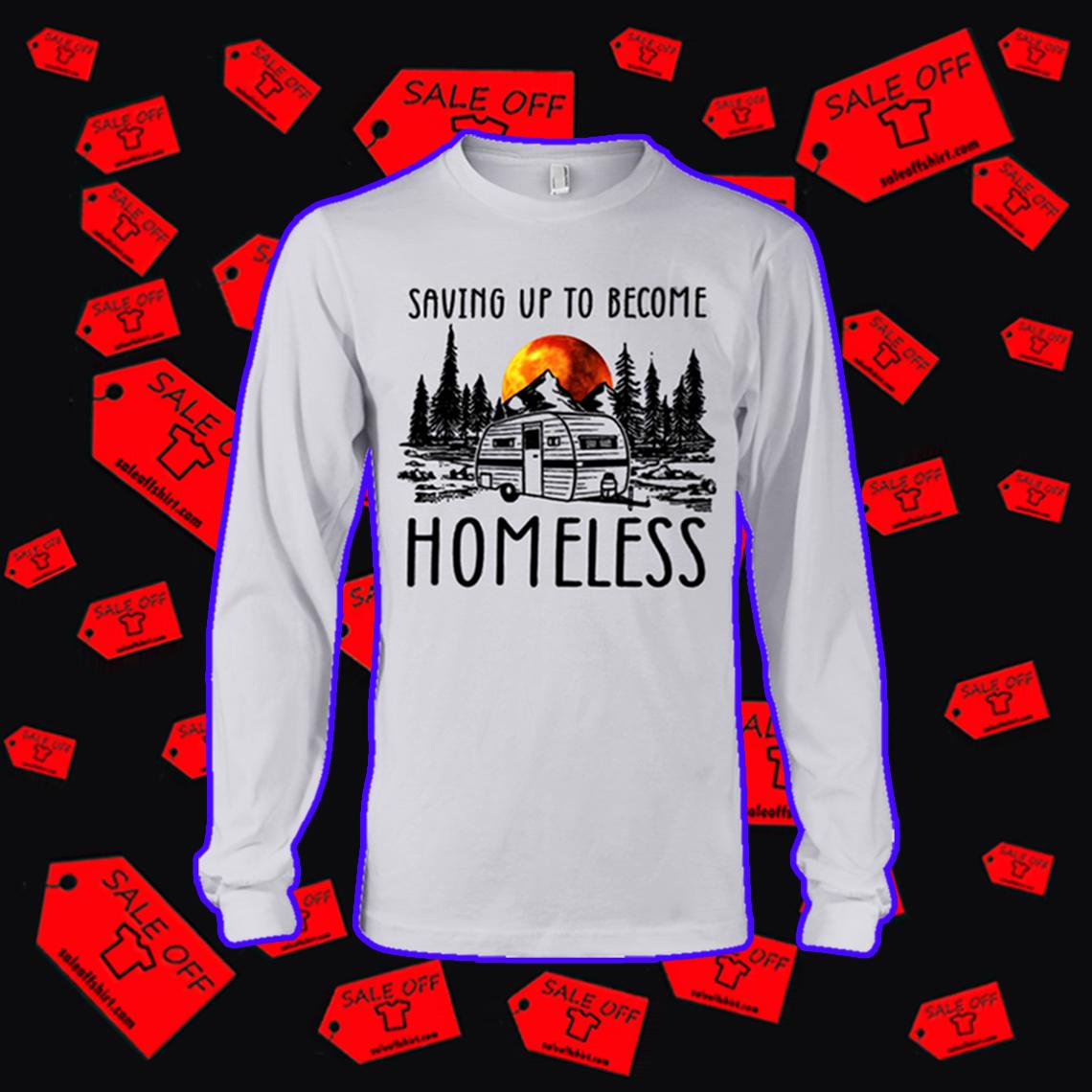 Saving up to become homeless camping long sleeve tee