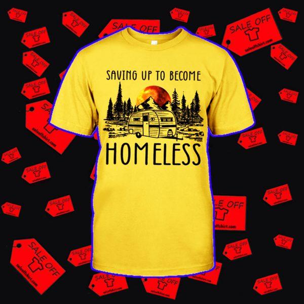 Saving up to become homeless camping shirt