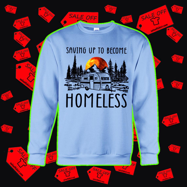 Saving up to become homeless camping sweatshirt