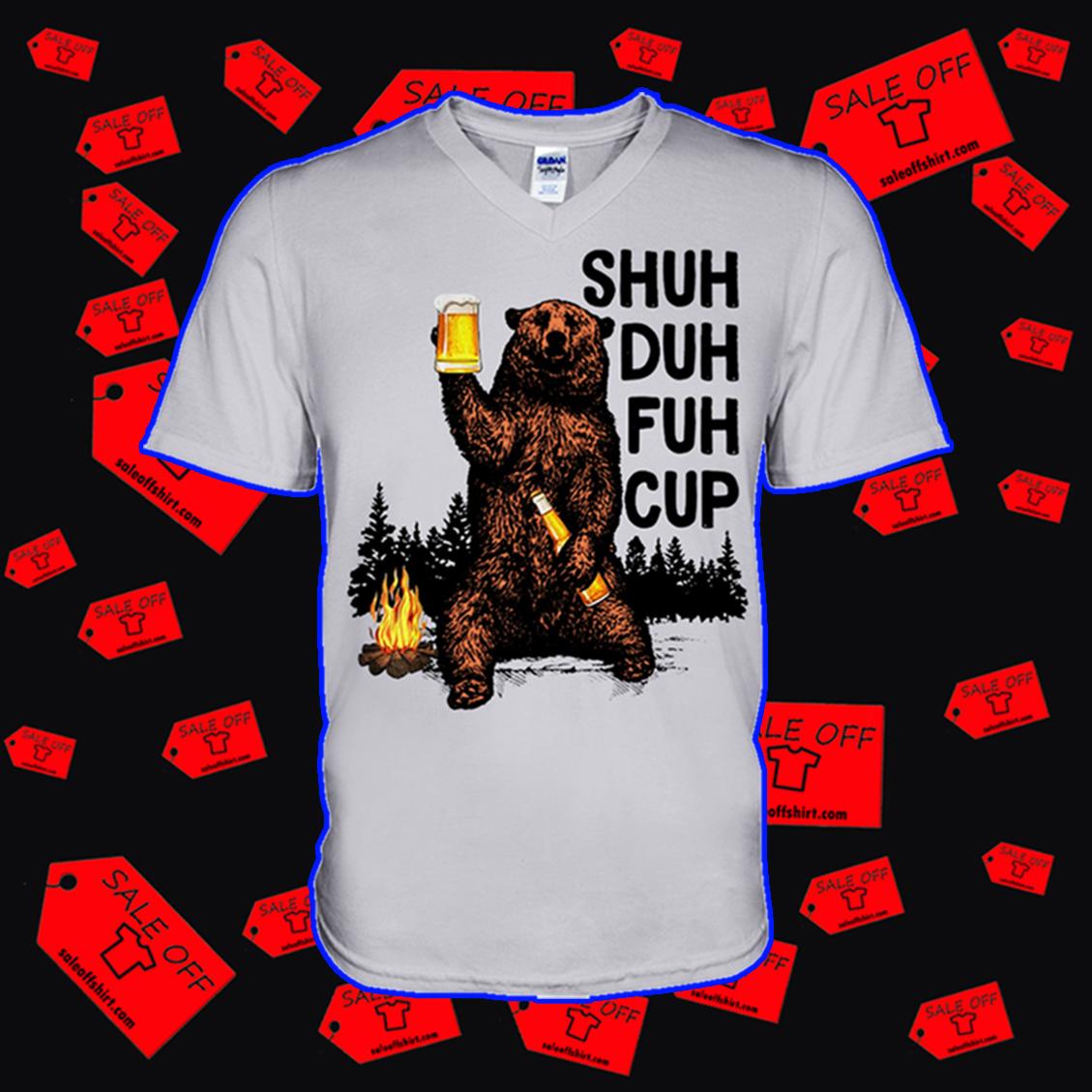 Shuh duh fuh cup Bear drinking beer camping v-neck