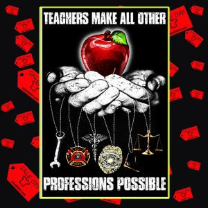 Teachers make all other professions possible poster