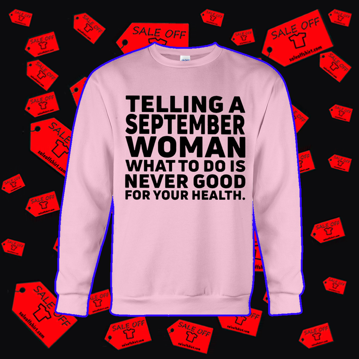 Telling a september woman what to do is never good for your health sweatshirt