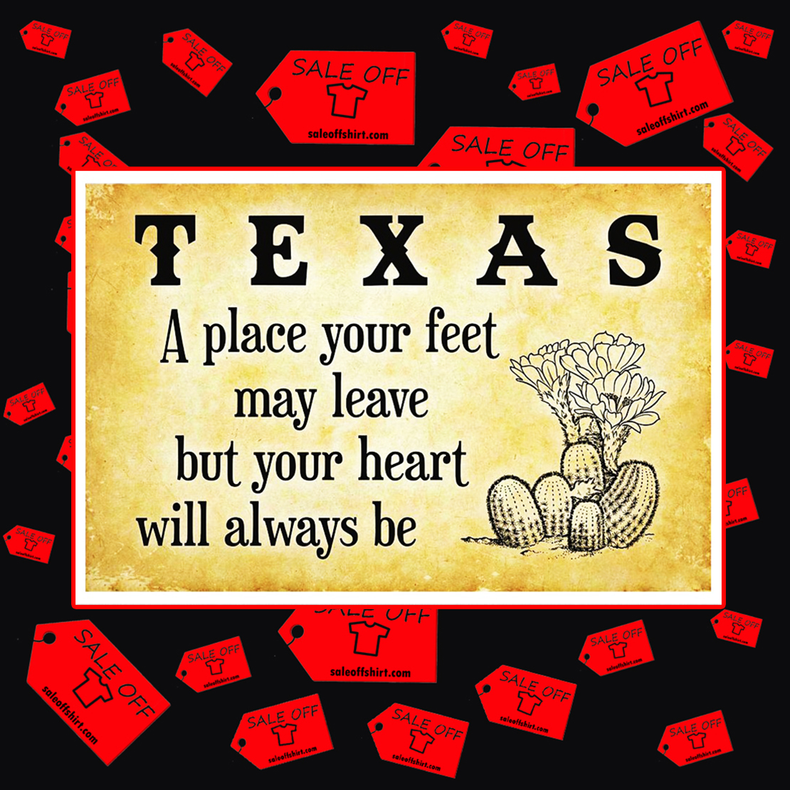 Texas a place your feet may leave but your heart will always be poster 17x11