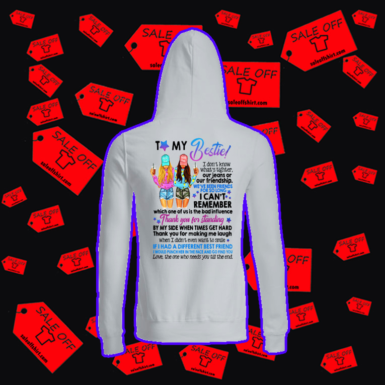 To my bestie I don't know what's tighter hoodie