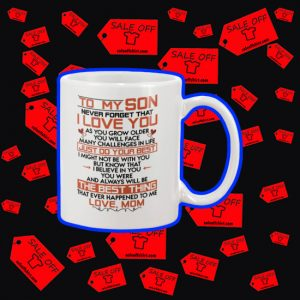 To my son never forget that I love you mom mug