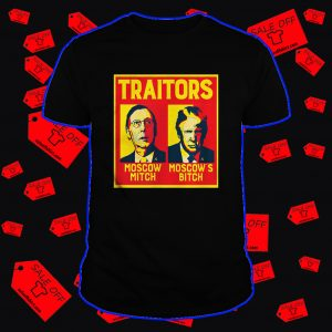 Traitors Ditch Moscow Mitch Trump Moscow's Bitch shirt