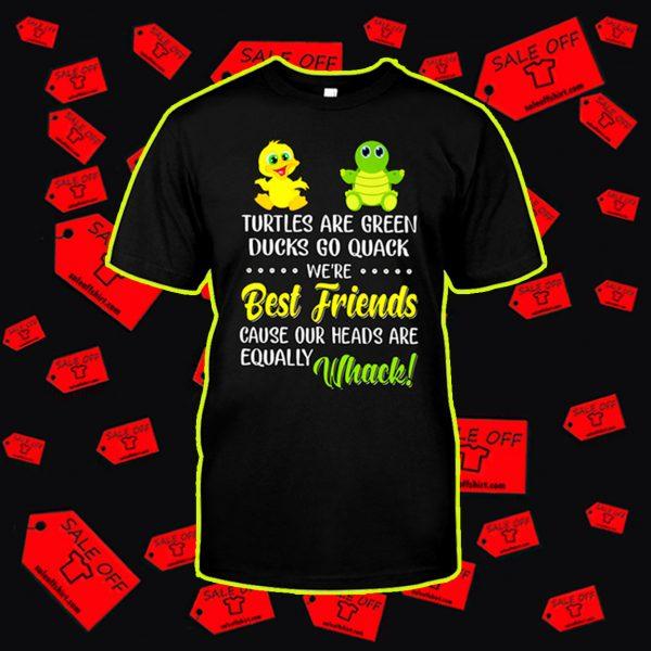 Turtles are green ducks go quack we're best friends shirt