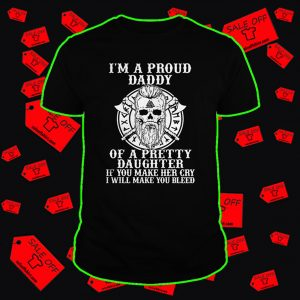 Viking I'm a proud daddy of a pretty daughter shirt