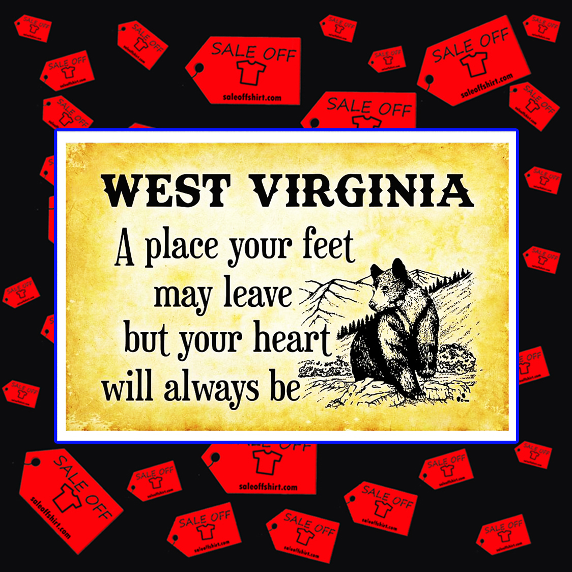 West Virginia a place your feet may leave but your heart will always be poster 17x11