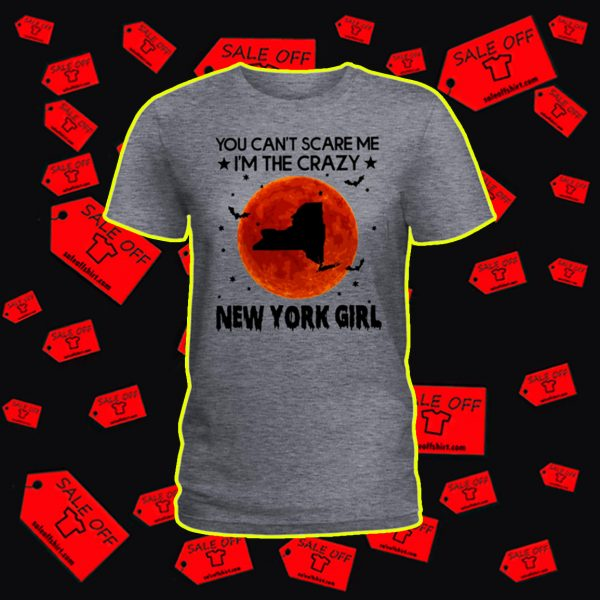 You can't scare me I'm the crazy New York girl shirt