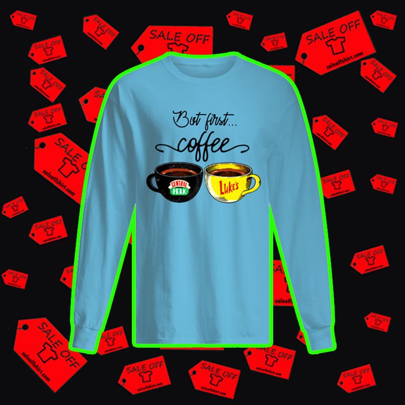 But first coffee central perk luke's long sleeved t-shirt